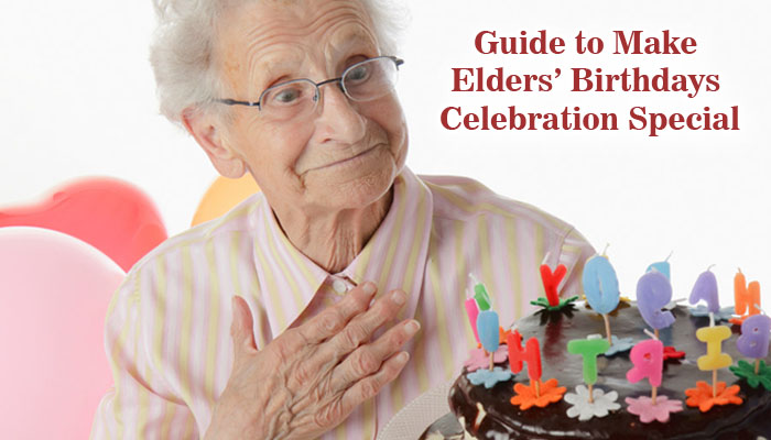 6 tips to make your elders birthday celebration special