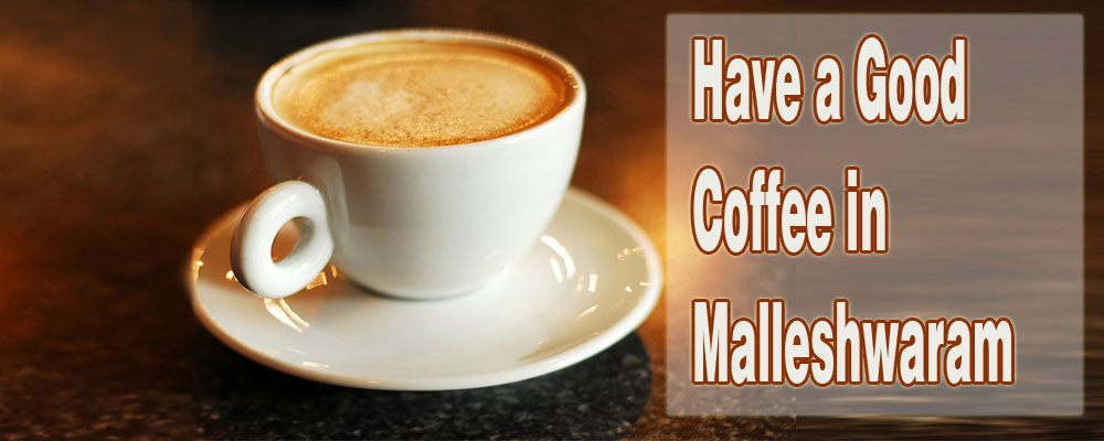 Have a Good Coffee in Malleshwaram 3