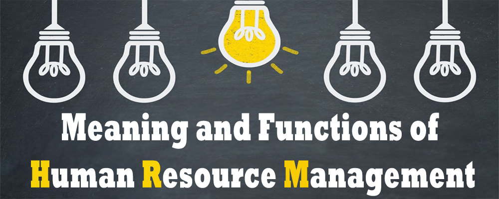 Meaning and Functions of Human Resource Management 1