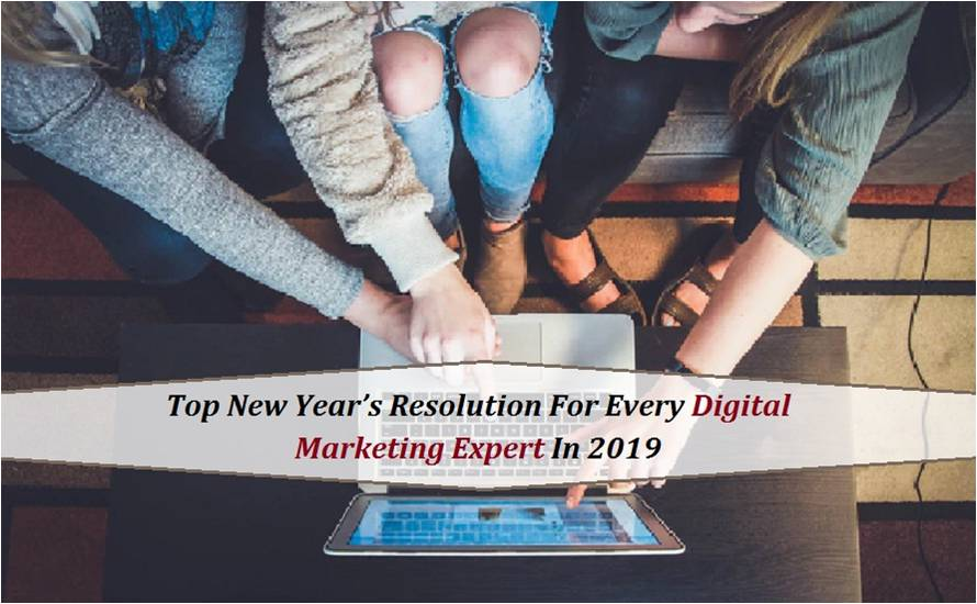 Top New Year's Resolution For Every Digital Marketing Expert In 2019