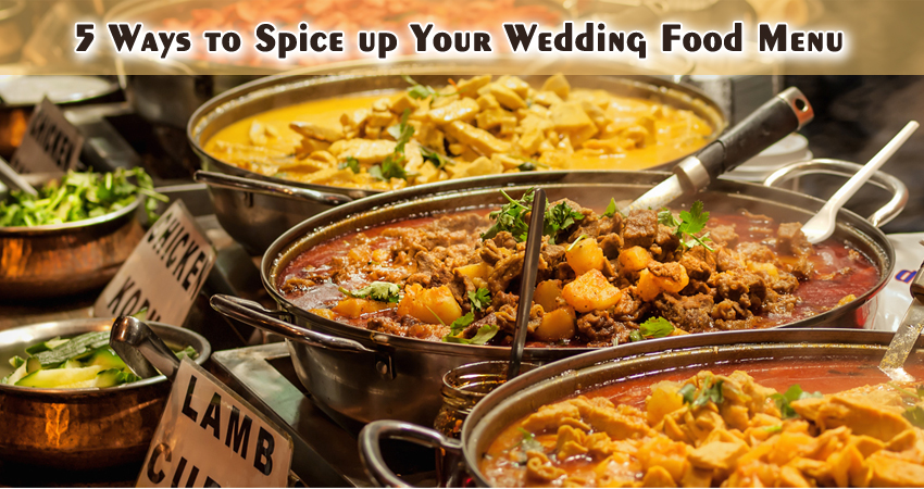 5 Ways to Spice up Your Wedding Food Menu 1