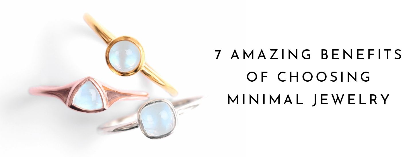 7 Amazing Benefits of Choosing Minimal Jewelry 1