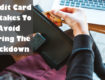 Credit card mistakes avoid in lockdown