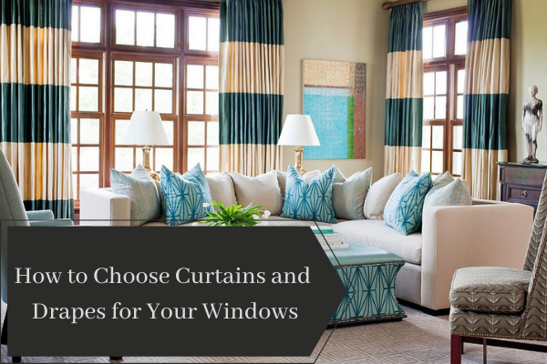 How to Choose Curtains and Drapes for Your Windows